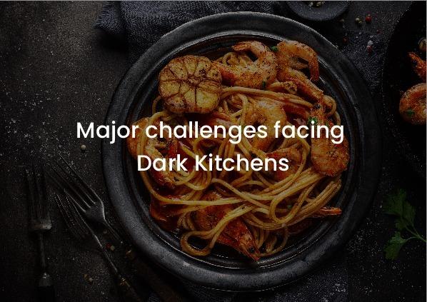 Challenges facing Dark Kitchens